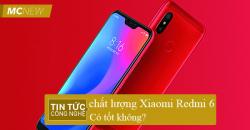 chat-luong-xiaomi-redmi-6-co-tot-khong-